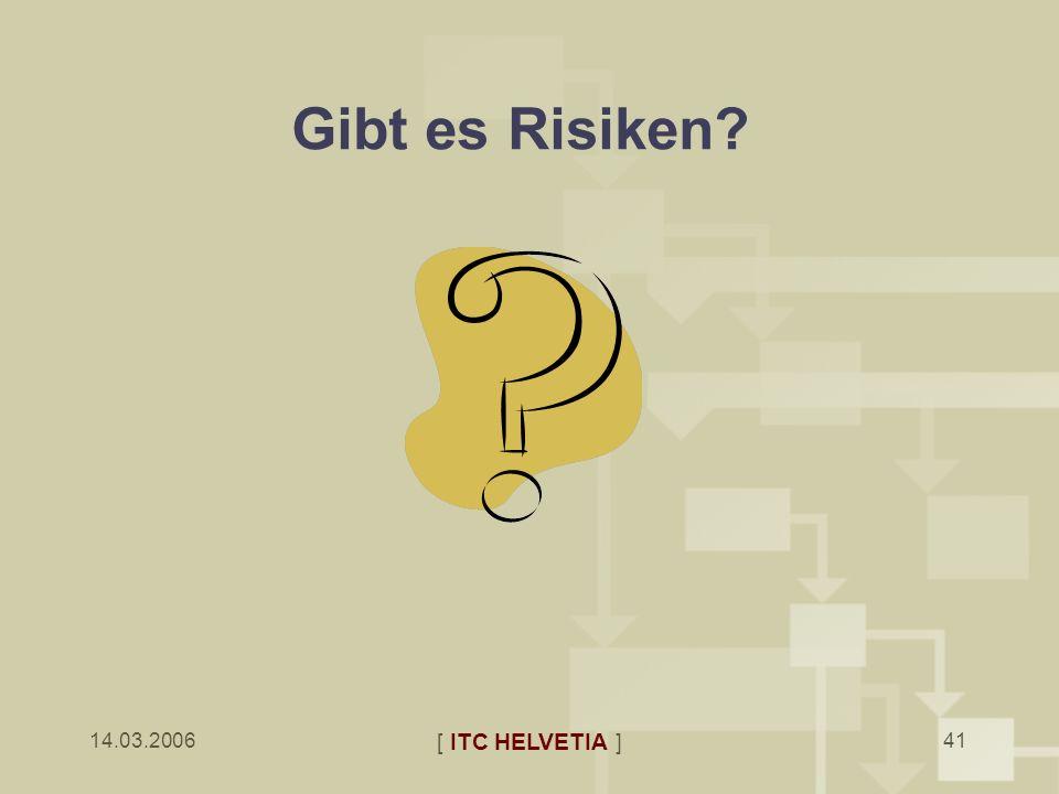 Gibt es Risiken [ ITC HELVETIA ] 14.03.2006